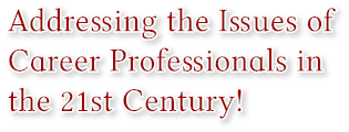 Addressing the Issues of  Career Professionals in  the 21st Century!